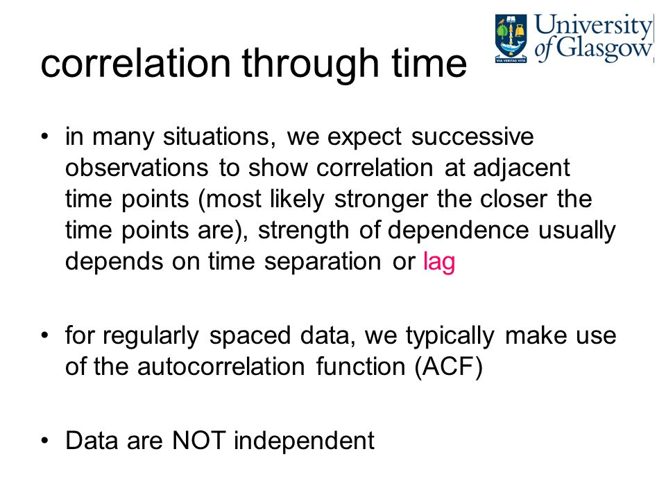 correlation through time in many situations, we expect successive observations to show correlation at adjacent time points (most likely stronger the c