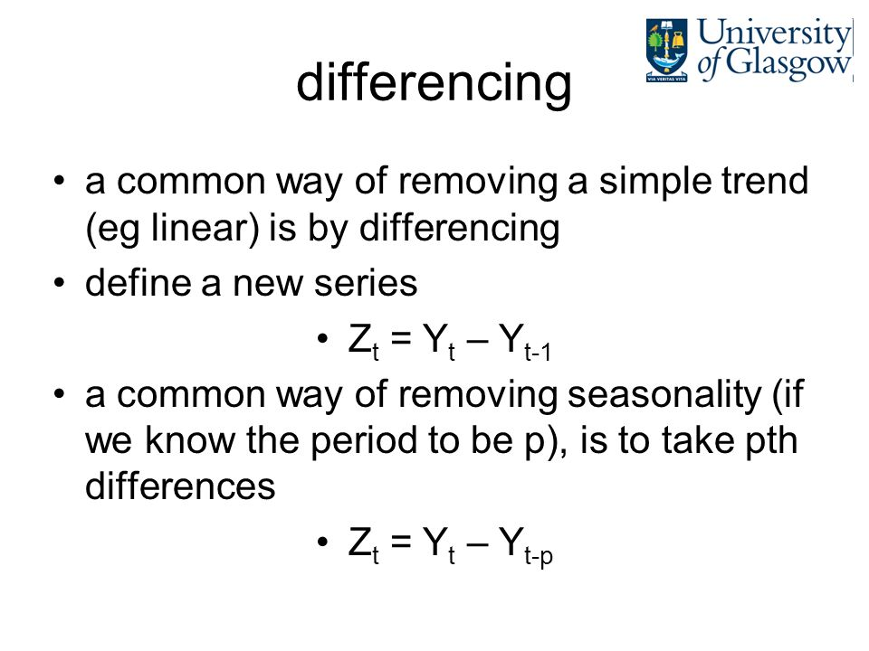 differencing a common way of removing a simple trend (eg linear) is by differencing define a new series Z t = Y t – Y t-1 a common way of removing sea