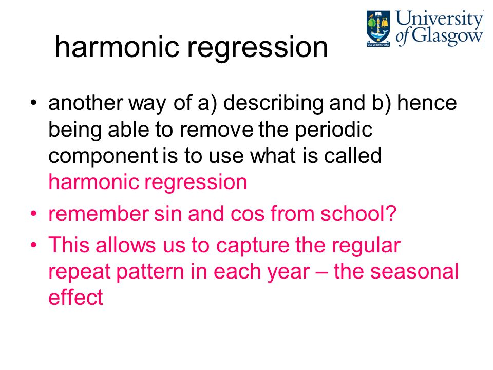 harmonic regression another way of a) describing and b) hence being able to remove the periodic component is to use what is called harmonic regression