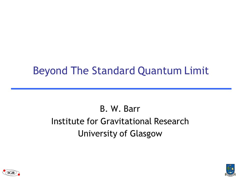 Beyond The Standard Quantum Limit B.W.