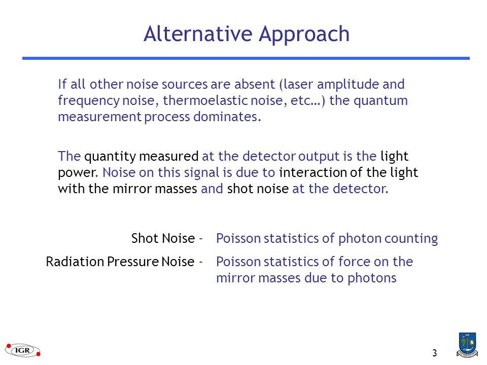 3 Alternative Approach If all other noise sources are absent (laser amplitude and frequency noise, thermoelastic noise, etc…) the quantum measurement process dominates.