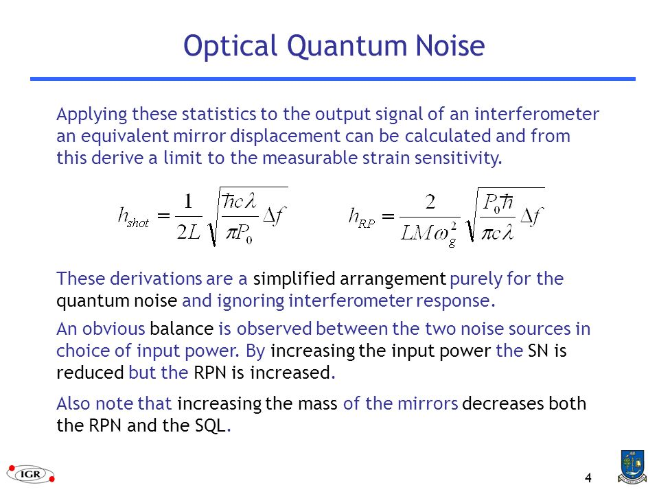 4 Optical Quantum Noise Applying these statistics to the output signal of an interferometer an equivalent mirror displacement can be calculated and from this derive a limit to the measurable strain sensitivity.