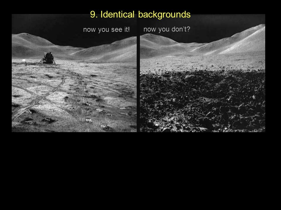 now you see it! now you dont? 9. Identical backgrounds