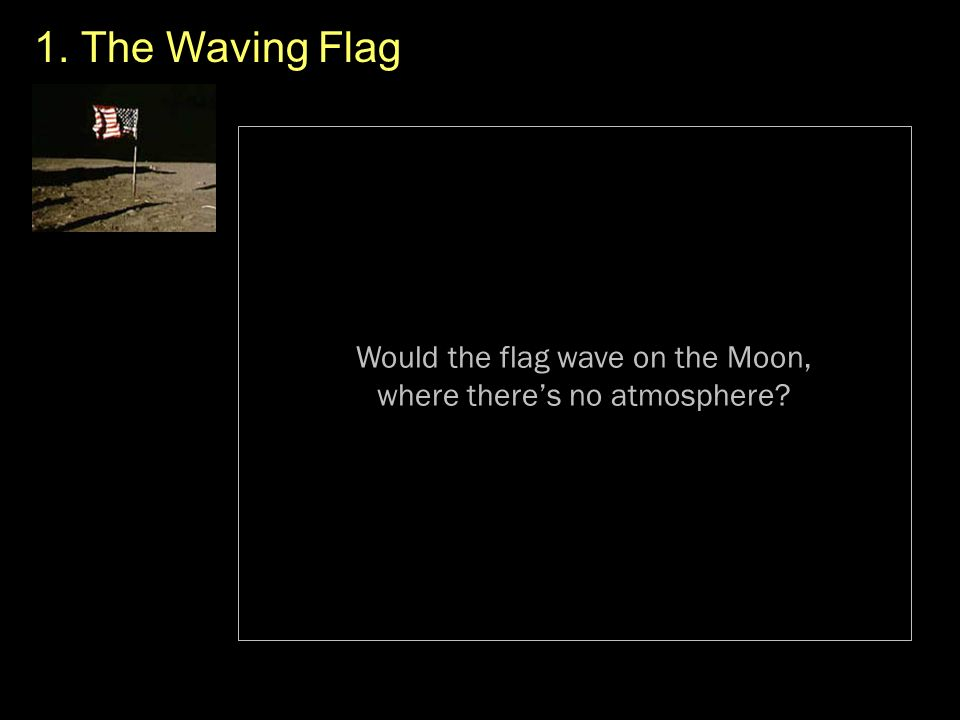 Would the flag wave on the Moon, where theres no atmosphere?