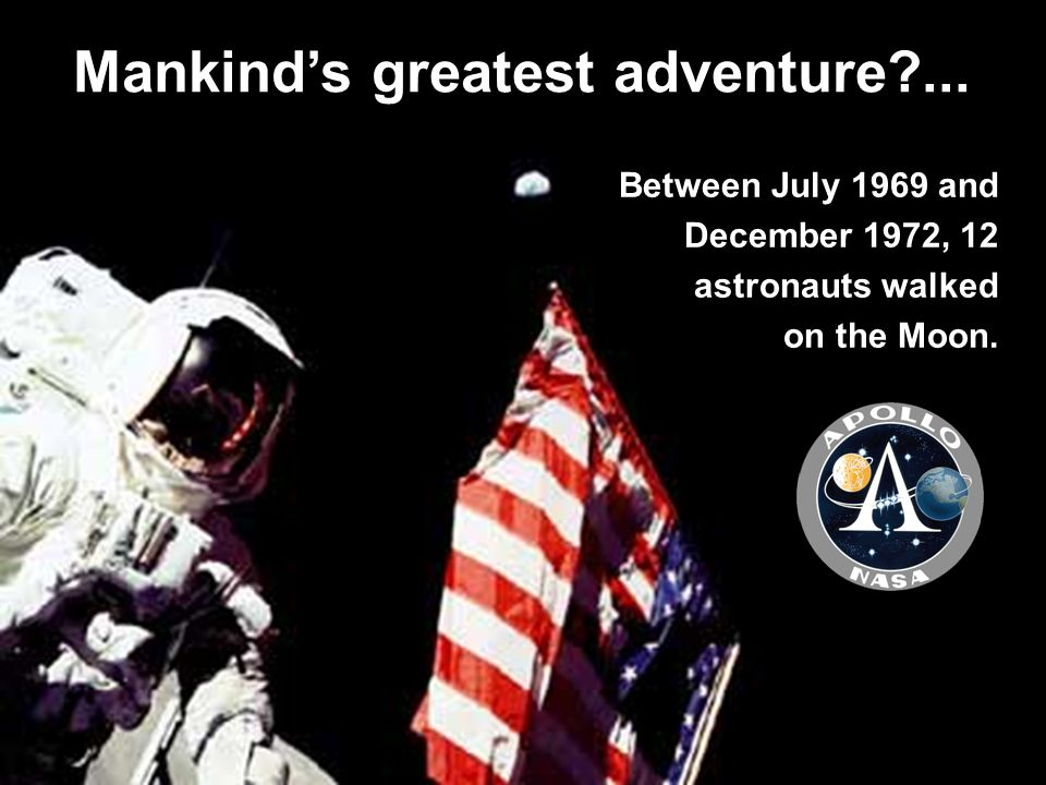 Mankinds greatest adventure?... Between July 1969 and December 1972, 12 astronauts walked on the Moon.