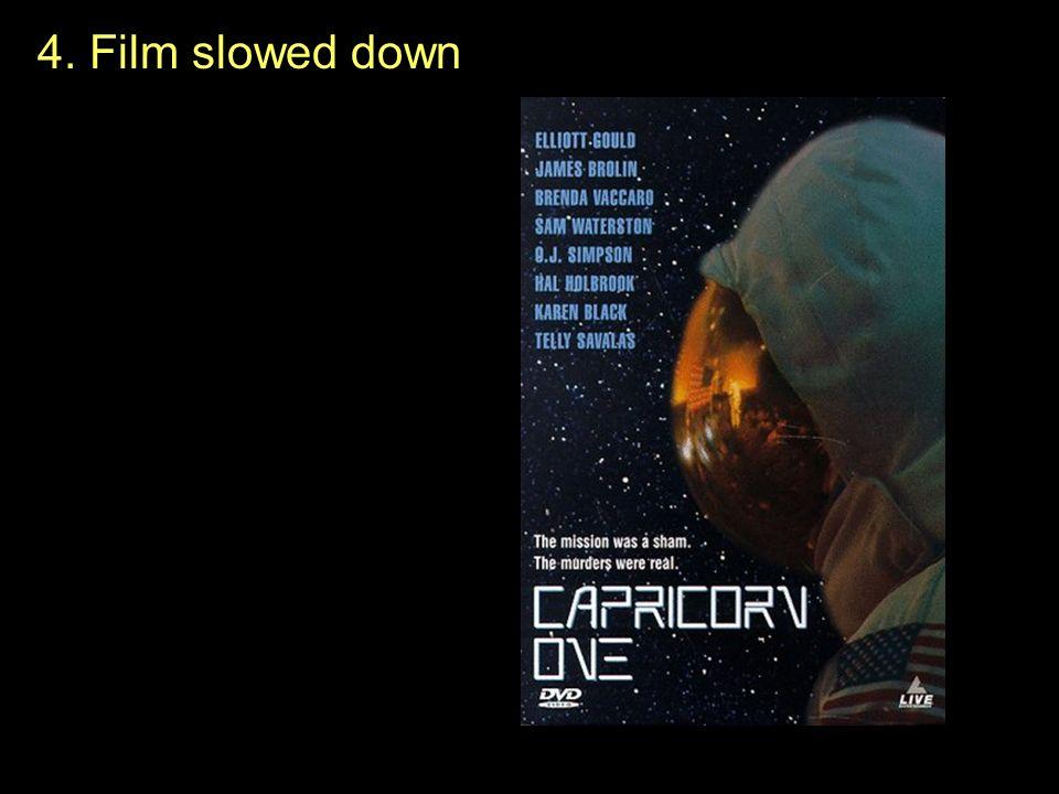 4. Film slowed down