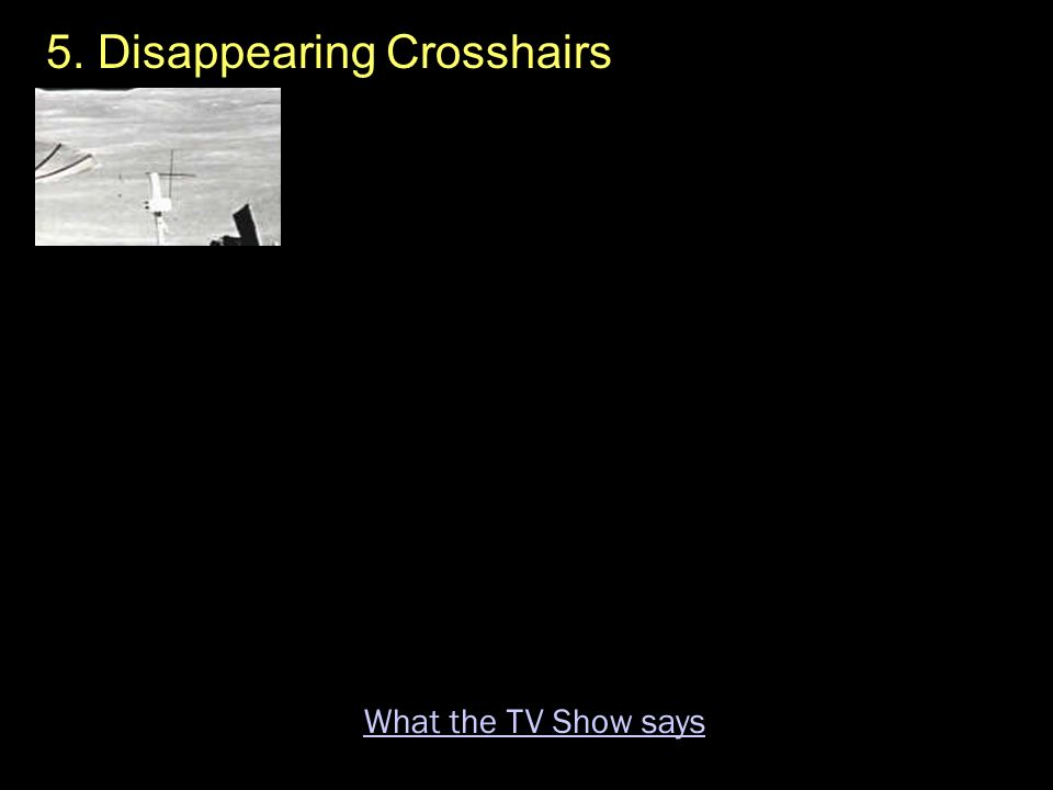 5. Disappearing Crosshairs What the TV Show says