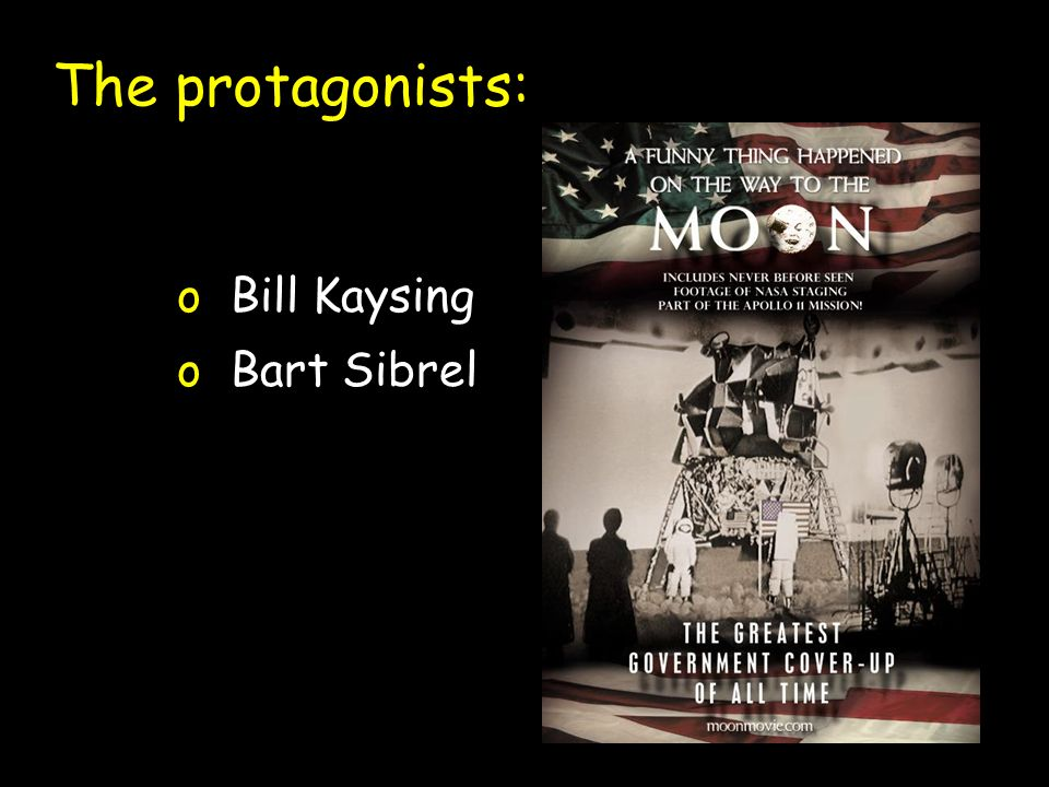 The protagonists: Hoax theorists o Bill Kaysing o Bart Sibrel