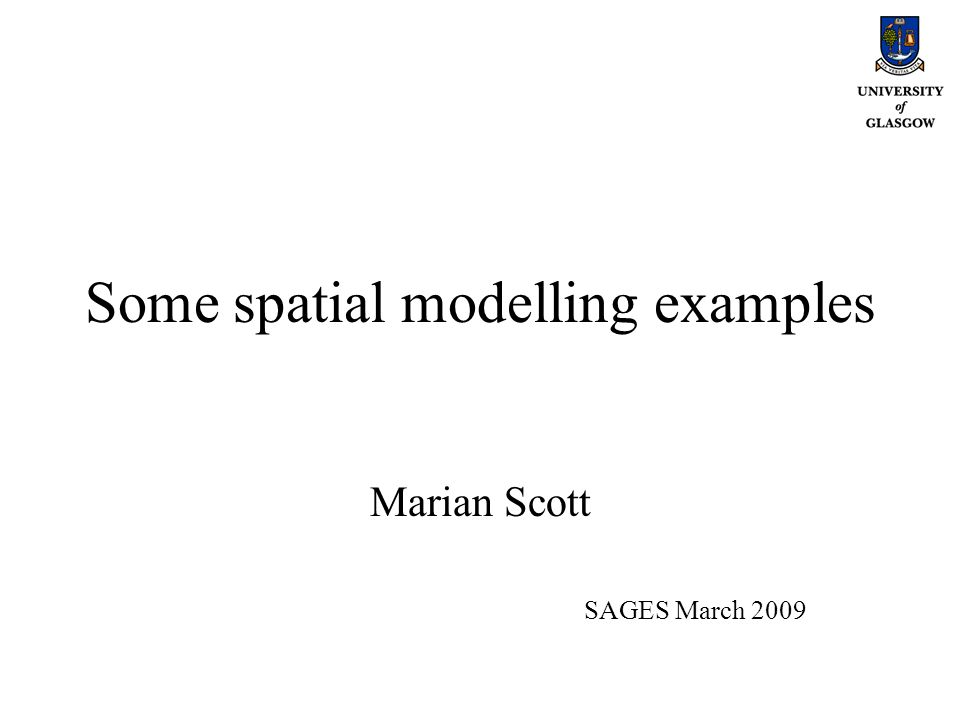 Some spatial modelling examples Marian Scott SAGES March 2009