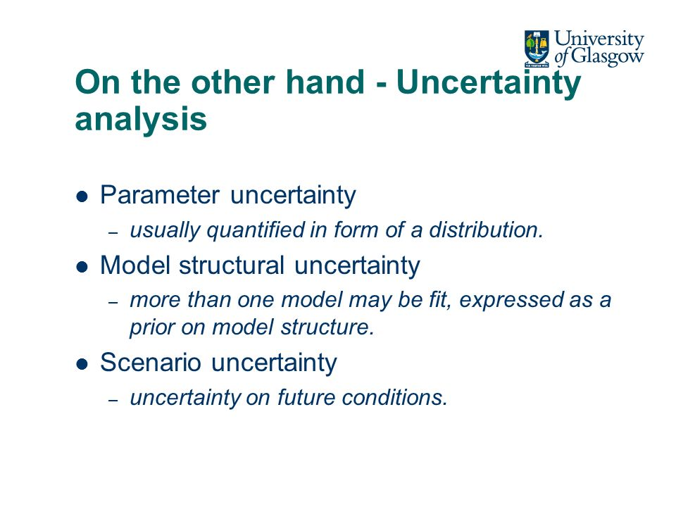 On the other hand - Uncertainty analysis Parameter uncertainty – usually quantified in form of a distribution.
