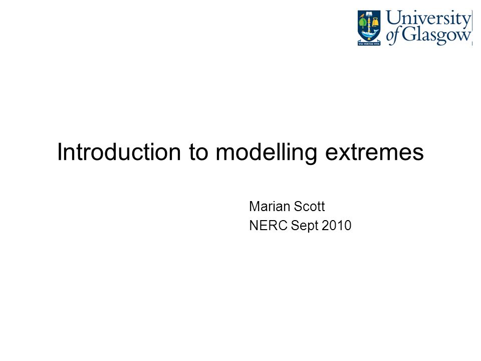 Introduction to modelling extremes Marian Scott NERC Sept 2010
