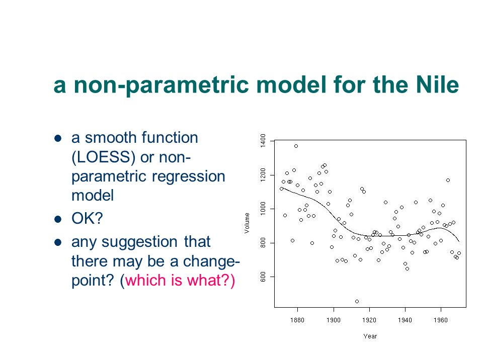 a non-parametric model for the Nile a smooth function (LOESS) or non- parametric regression model OK.