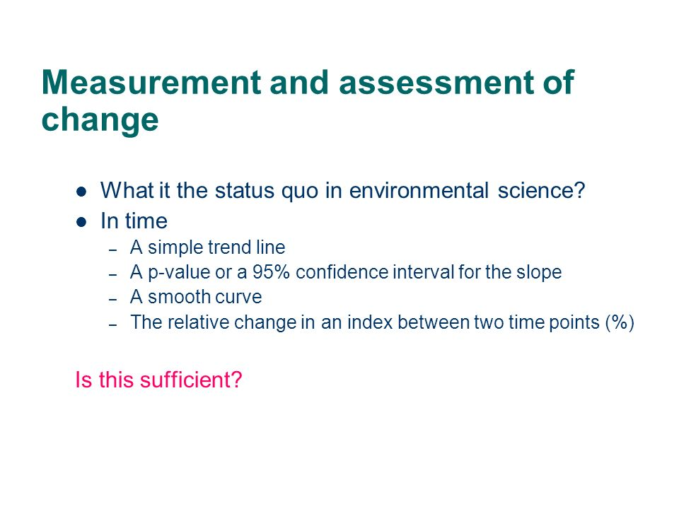 Measurement and assessment of change What it the status quo in environmental science.