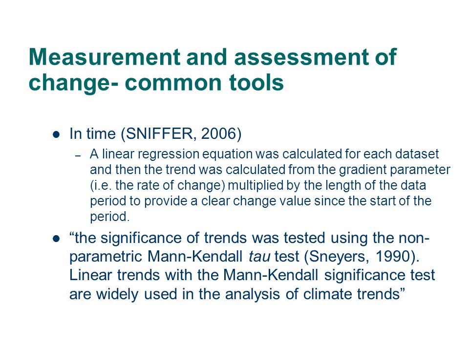 Measurement and assessment of change- common tools In time (SNIFFER, 2006) – A linear regression equation was calculated for each dataset and then the trend was calculated from the gradient parameter (i.e.