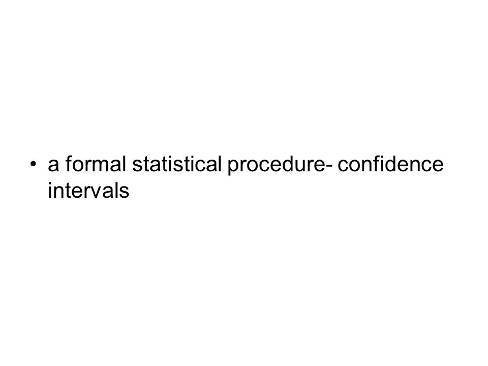 a formal statistical procedure- confidence intervals