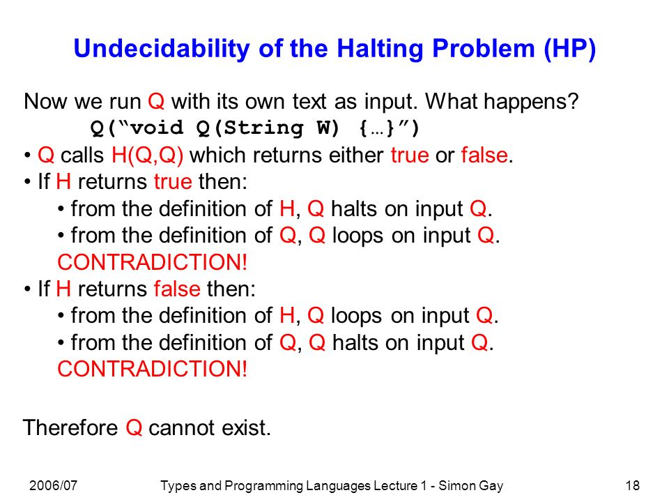 2006/07Types and Programming Languages Lecture 1 - Simon Gay18 Undecidability of the Halting Problem (HP) Now we run Q with its own text as input.