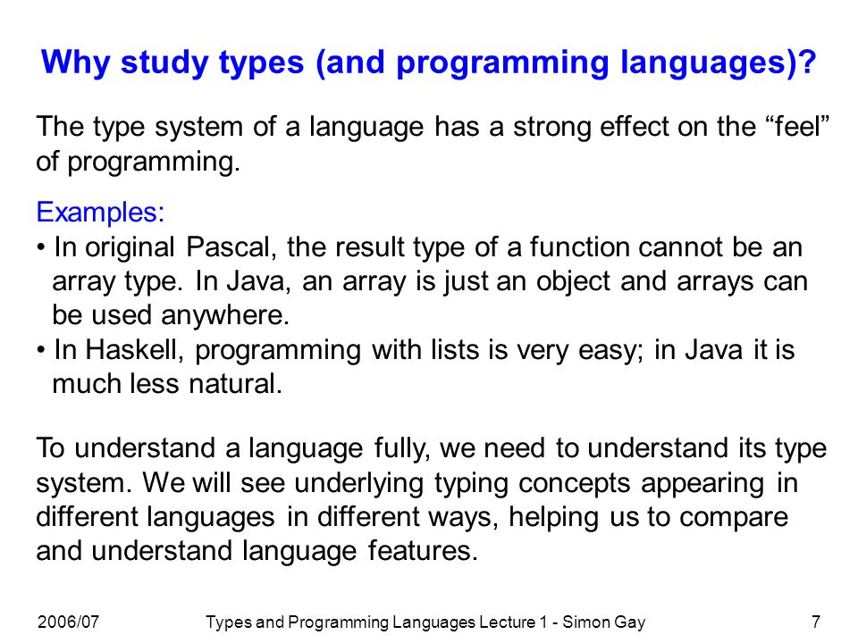 2006/07Types and Programming Languages Lecture 1 - Simon Gay7 Why study types (and programming languages).