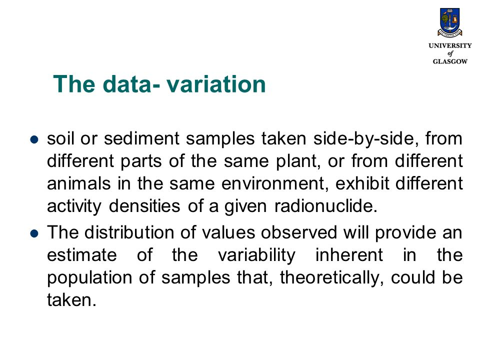 The data- variation soil or sediment samples taken side-by-side, from different parts of the same plant, or from different animals in the same environ
