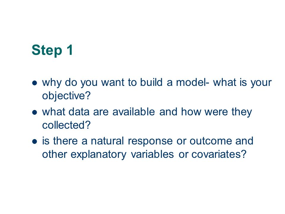 Step 3- build the statistical model Outcomes or Responses these are the results of the practical work and are sometimes referred to as dependent variables.