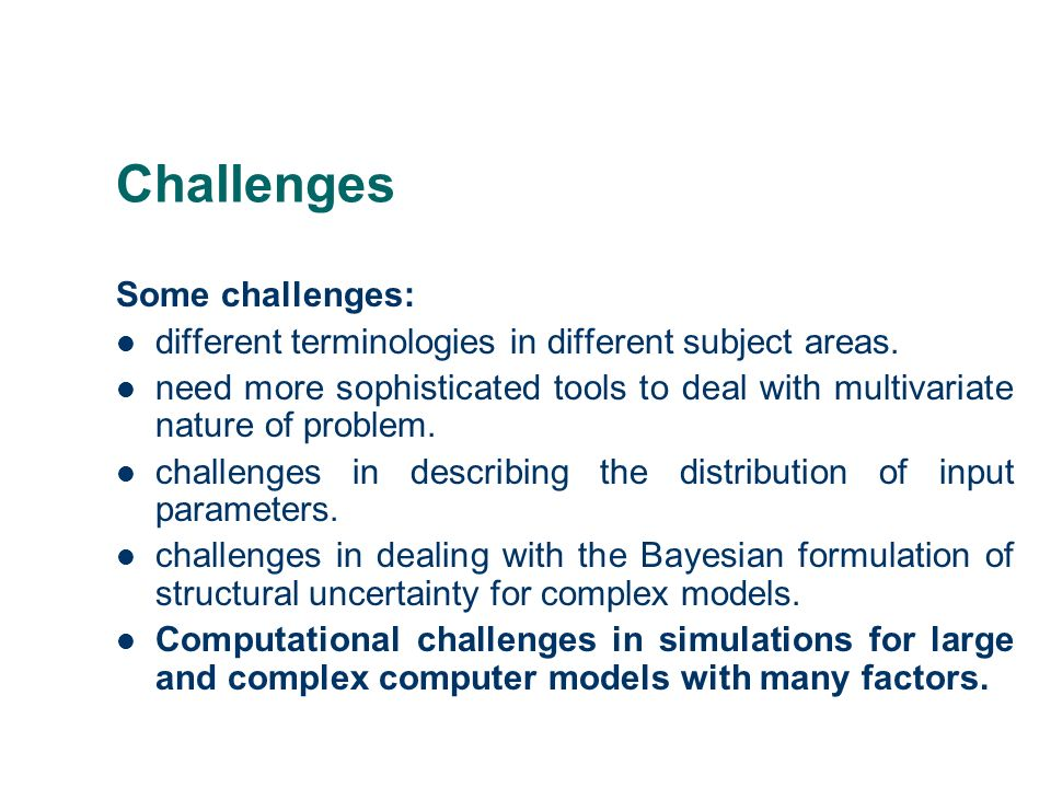 Challenges Some challenges: different terminologies in different subject areas. need more sophisticated tools to deal with multivariate nature of prob