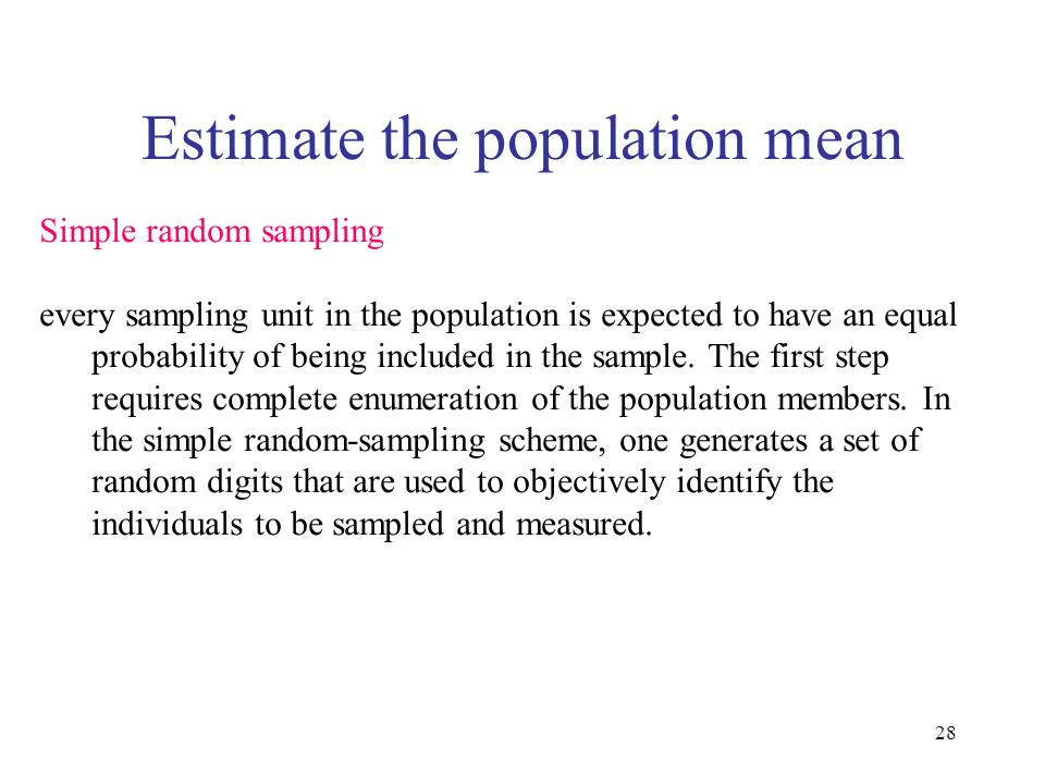 28 Estimate the population mean Simple random sampling every sampling unit in the population is expected to have an equal probability of being include