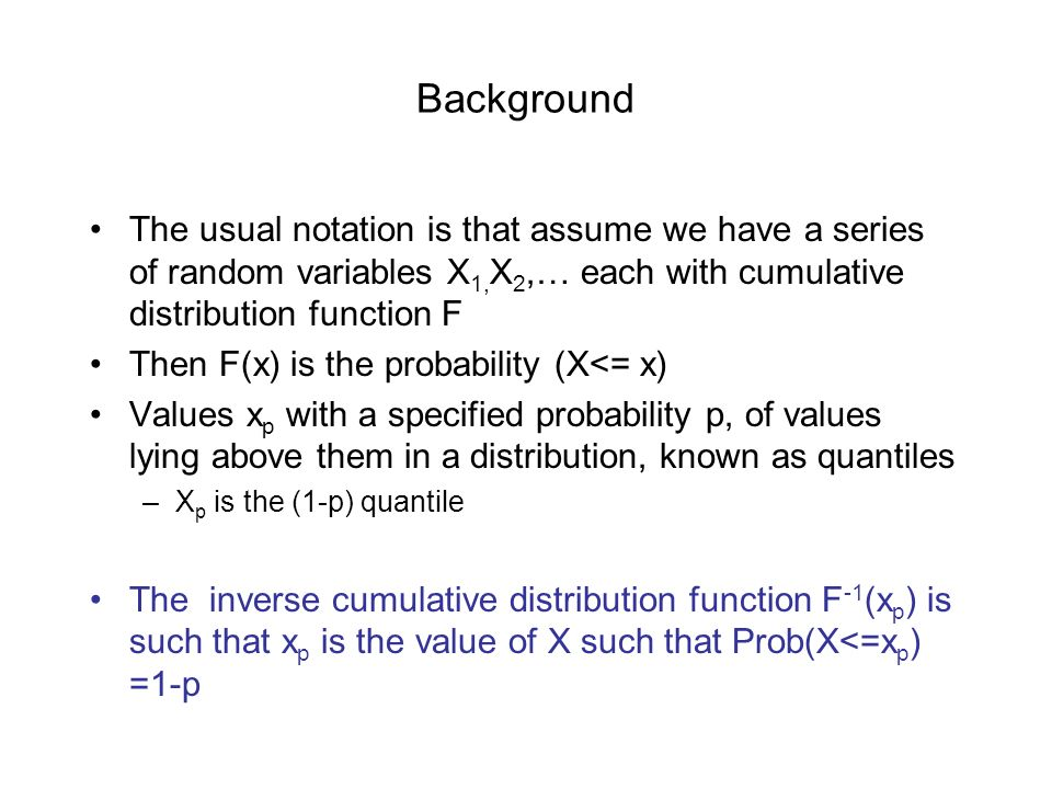 Background The usual notation is that assume we have a series of random variables X 1, X 2,… each with cumulative distribution function F Then F(x) is