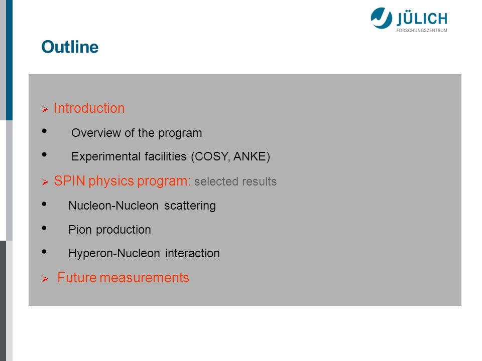 Outline Introduction Overview of the program Experimental facilities (COSY, ANKE) SPIN physics program: selected results Nucleon-Nucleon scattering Pi