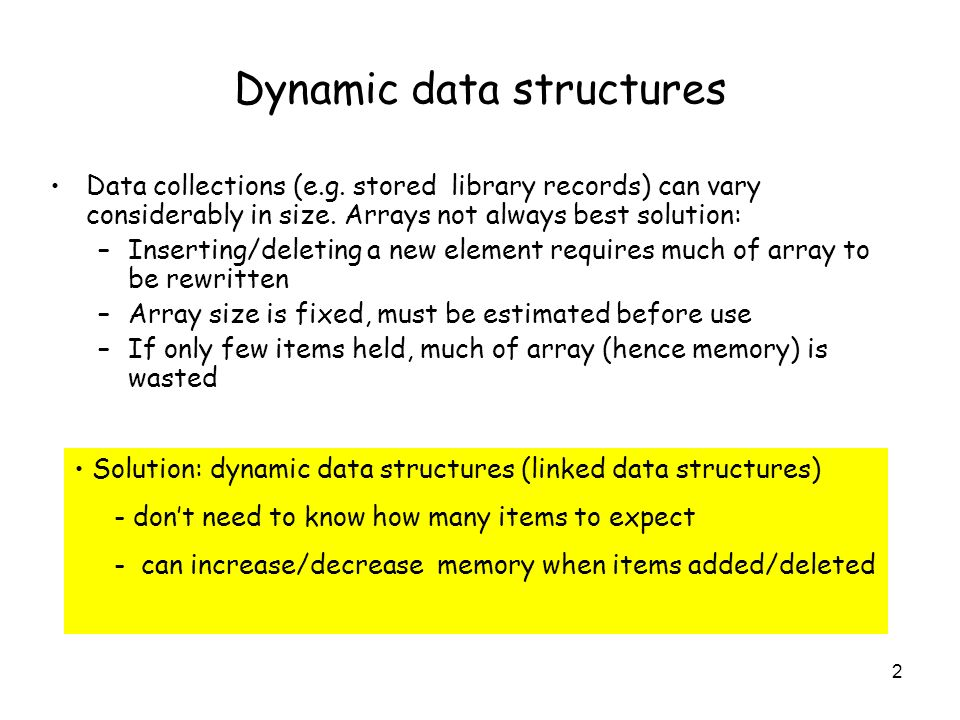 3 Examples Linked lists Trees –Binary trees –Binary search trees –AVL trees –B trees All use objects which are created dynamically, using memory from a special storage area (pool/heap).