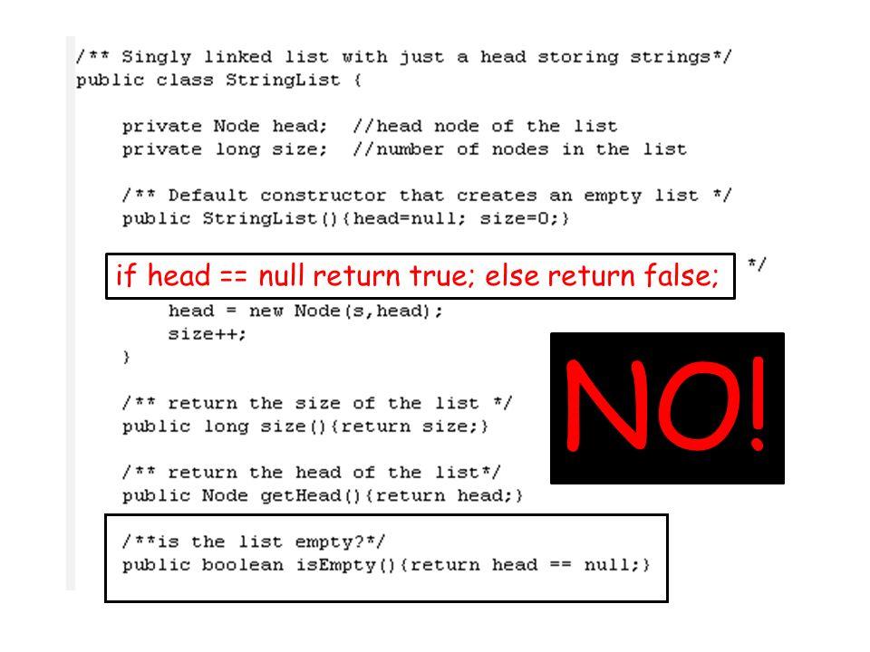 if head == null return true; else return false; NO!