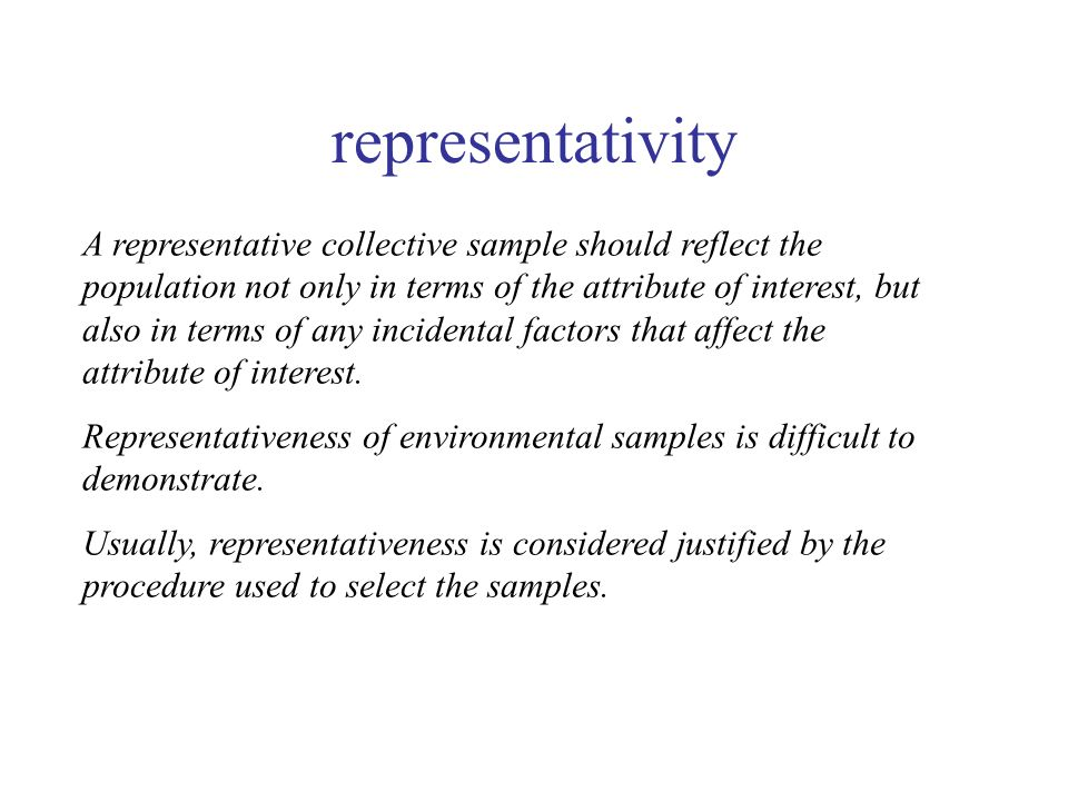 representativity A representative collective sample should reflect the population not only in terms of the attribute of interest, but also in terms of