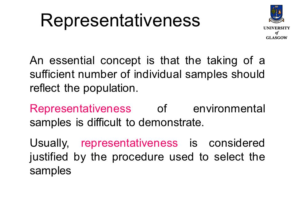 Representativeness An essential concept is that the taking of a sufficient number of individual samples should reflect the population. Representativen