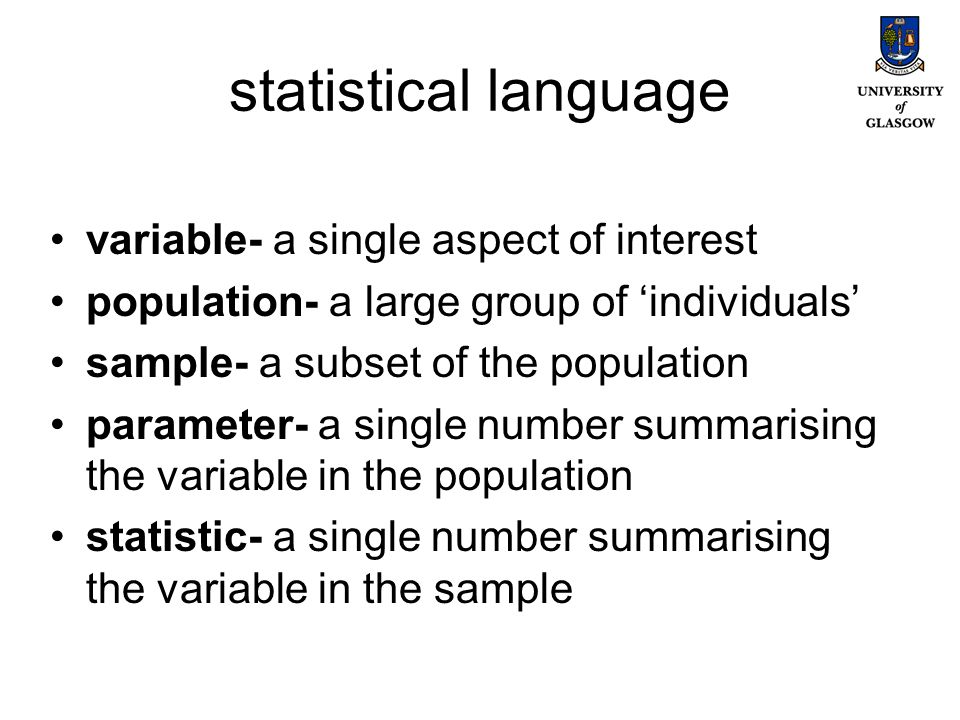 statistical language variable- a single aspect of interest population- a large group of individuals sample- a subset of the population parameter- a single number summarising the variable in the population statistic- a single number summarising the variable in the sample