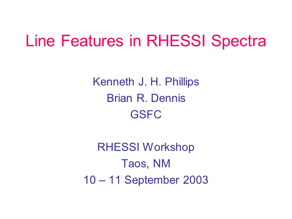 Line Features in RHESSI Spectra Kenneth J. H. Phillips Brian R.
