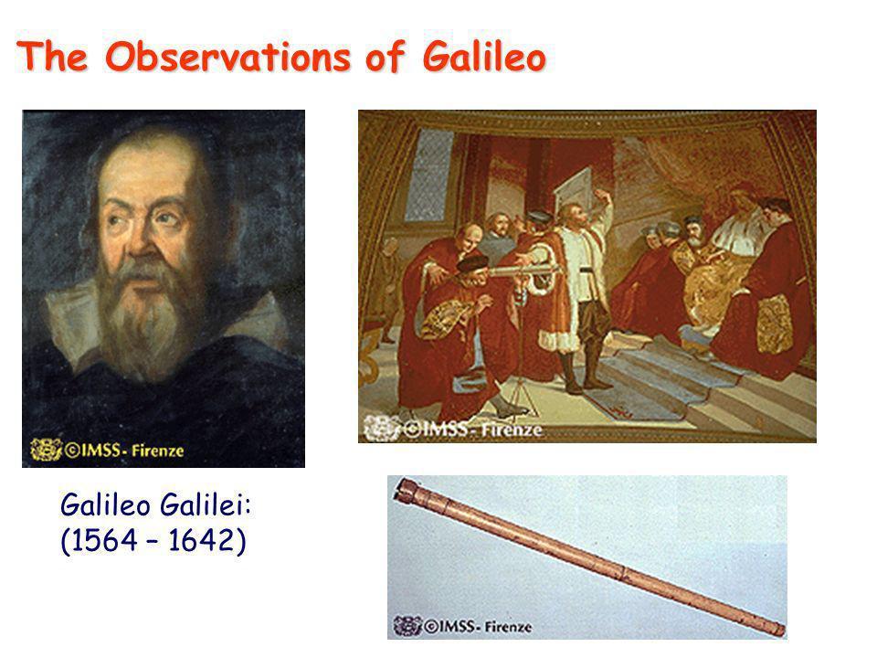 Galileo Galilei: (1564 – 1642) The Observations of Galileo