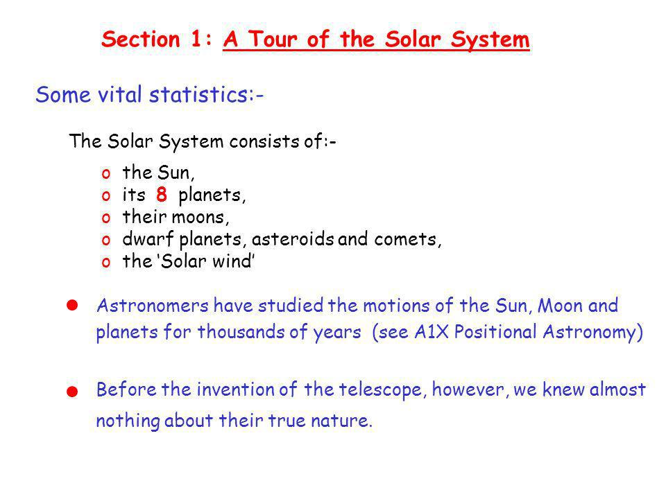 Astronomers have studied the motions of the Sun, Moon and planets for thousands of years (see A1X Positional Astronomy) Before the invention of the telescope, however, we knew almost nothing about their true nature.