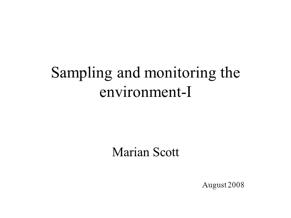 Sampling and monitoring the environment-I Marian Scott August 2008