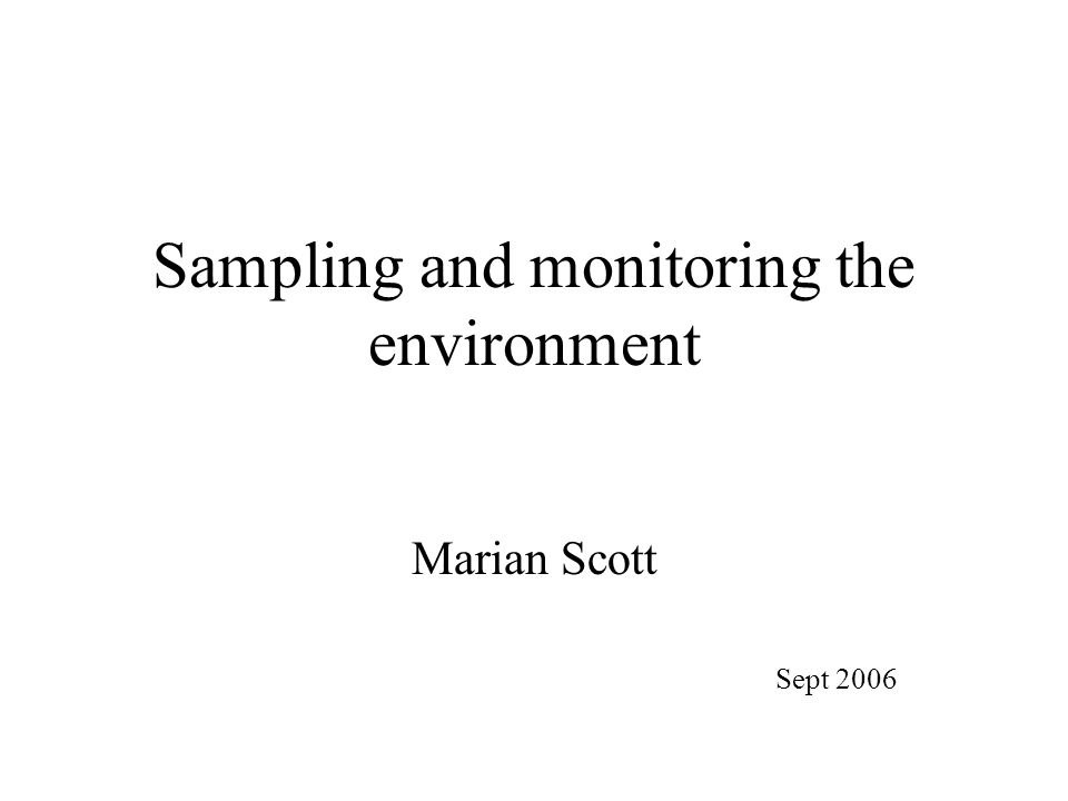 Sampling and monitoring the environment Marian Scott Sept 2006