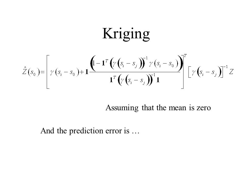 Kriging Assuming that the mean is zero And the prediction error is …