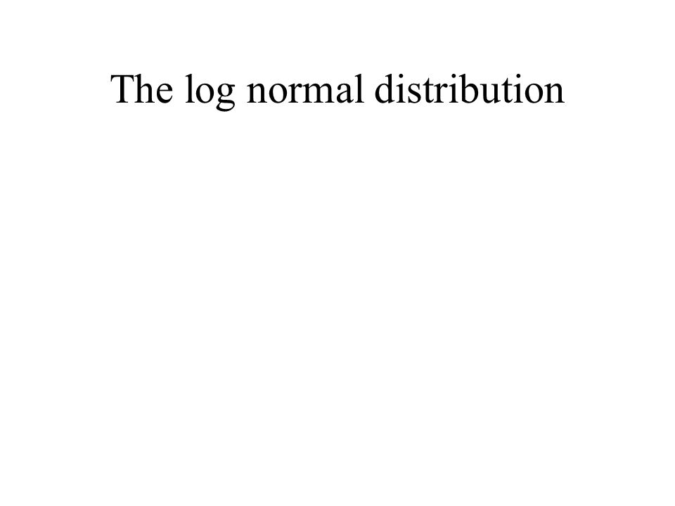The log normal distribution