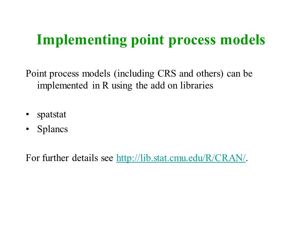 Implementing point process models Point process models (including CRS and others) can be implemented in R using the add on libraries spatstat Splancs
