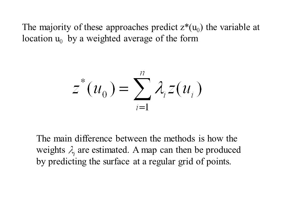 The main difference between the methods is how the weights are estimated. A map can then be produced by predicting the surface at a regular grid of po