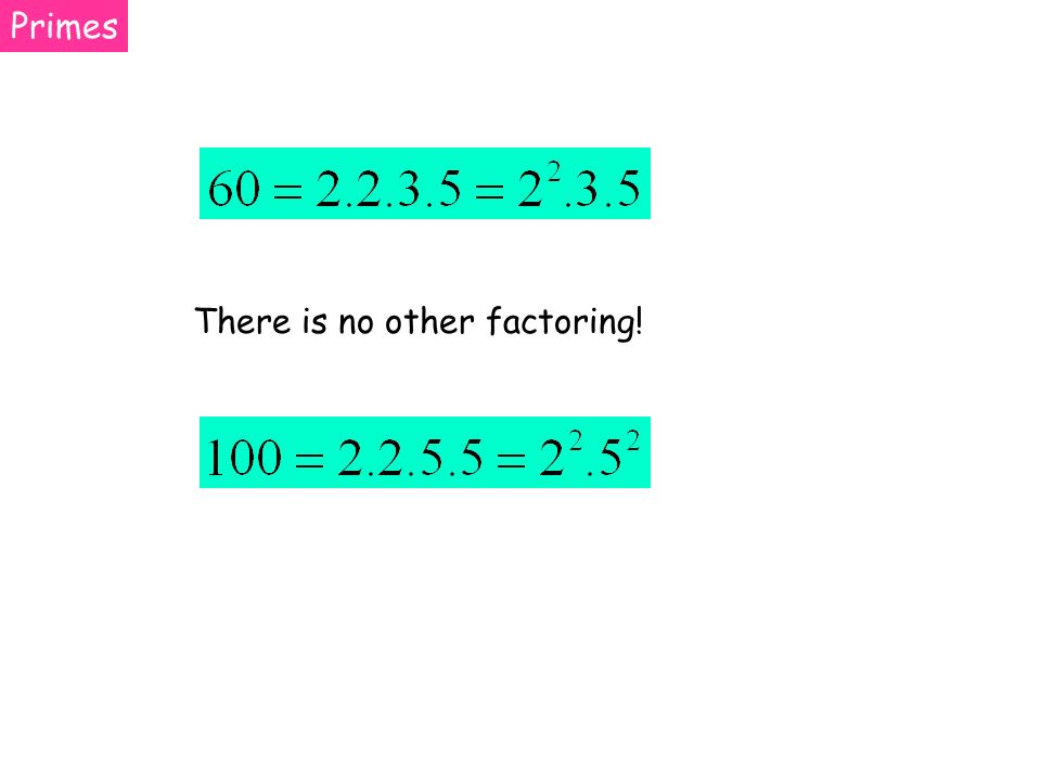 Primes There is no other factoring!