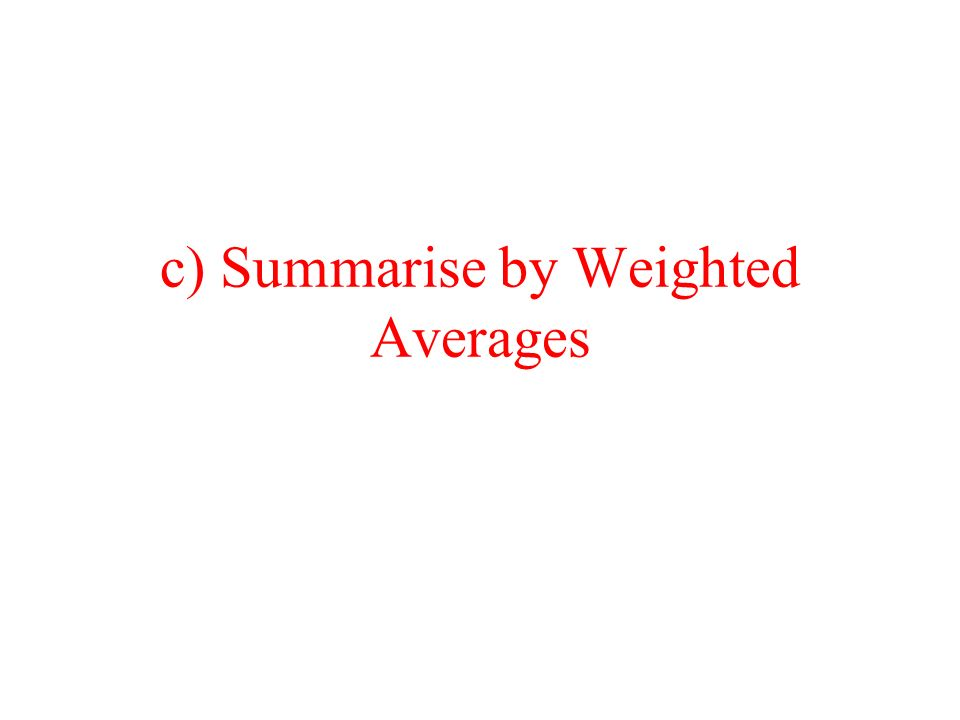 c) Summarise by Weighted Averages