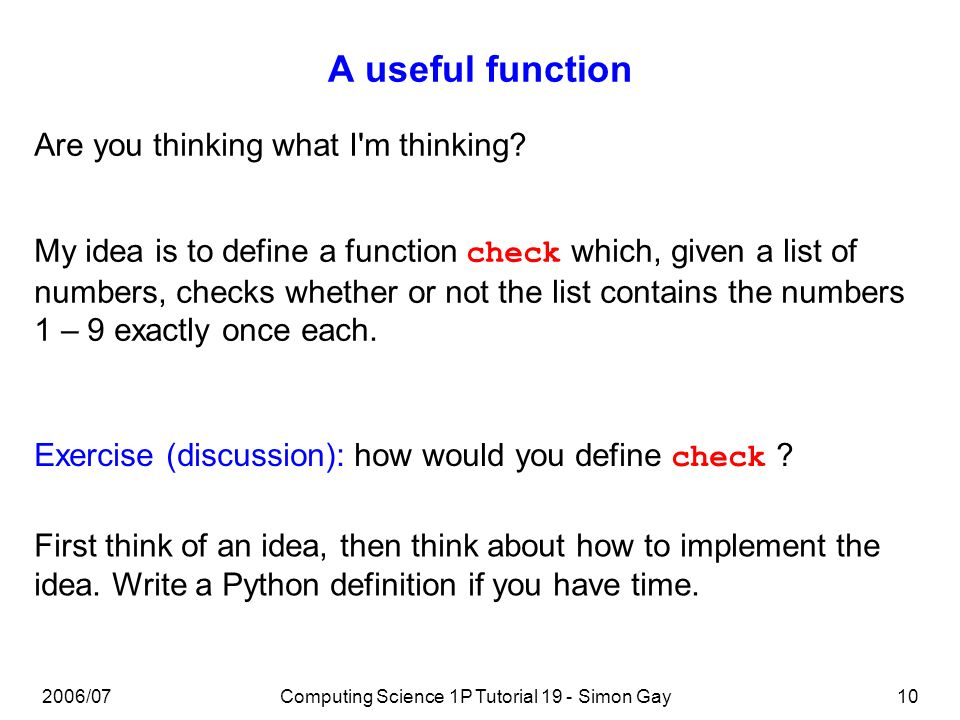 2006/07Computing Science 1P Tutorial 19 - Simon Gay10 A useful function Are you thinking what I m thinking.