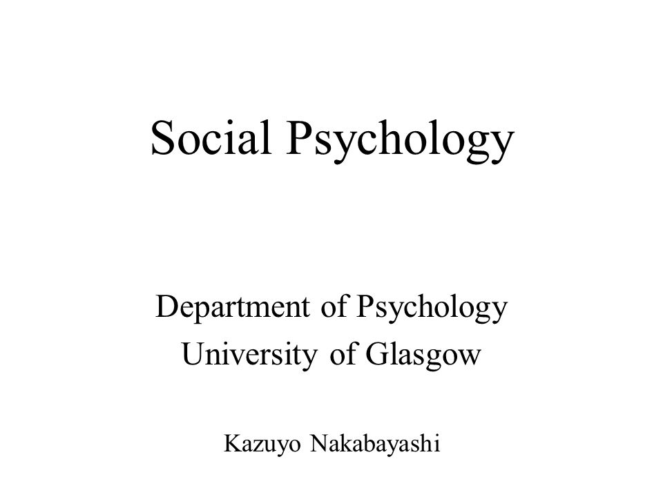 Social Psychology Department of Psychology University of Glasgow Kazuyo Nakabayashi