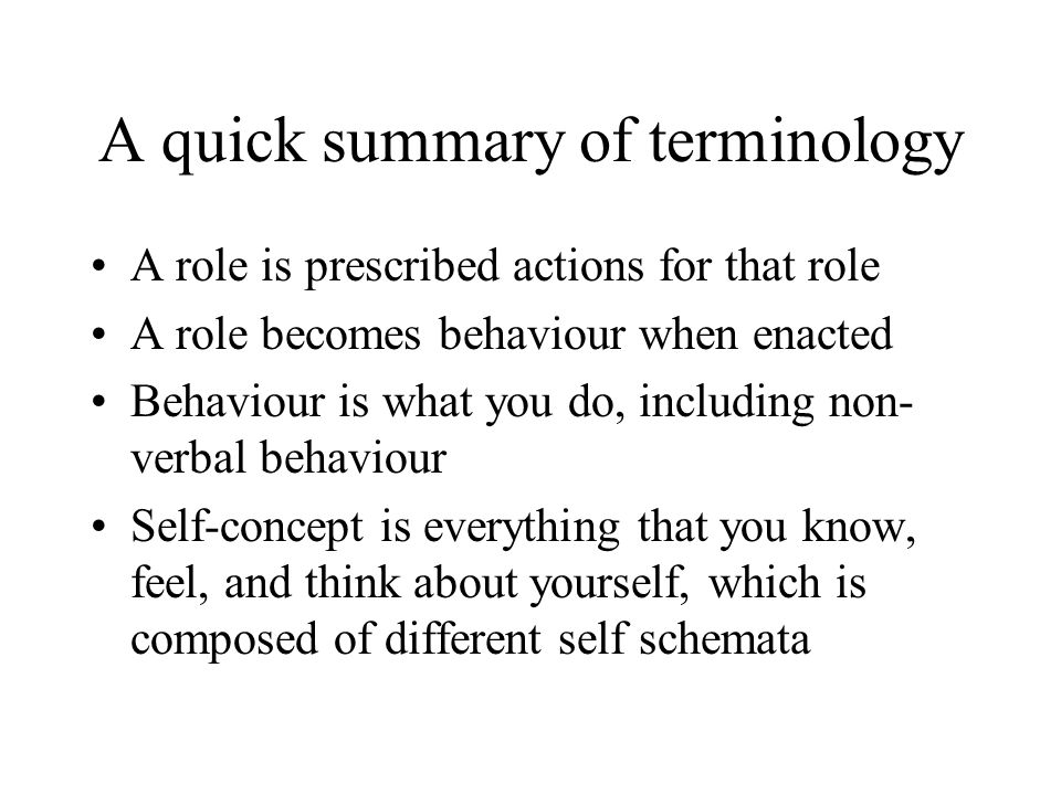 A quick summary of terminology A role is prescribed actions for that role A role becomes behaviour when enacted Behaviour is what you do, including no
