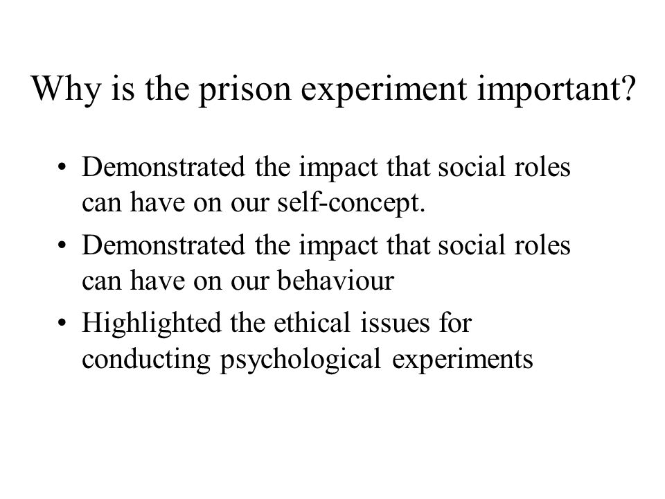 Why is the prison experiment important? Demonstrated the impact that social roles can have on our self-concept. Demonstrated the impact that social ro