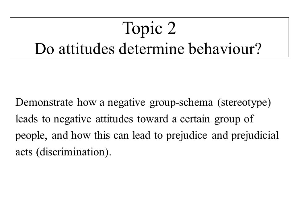 Demonstrate how a negative group-schema (stereotype) leads to negative attitudes toward a certain group of people, and how this can lead to prejudice