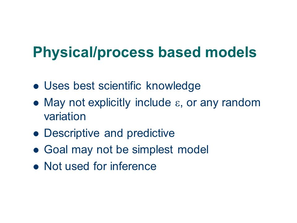 Statistical models Always includes an term to describe random variation Empirical Descriptive and predictive Model building goal: simplest model which