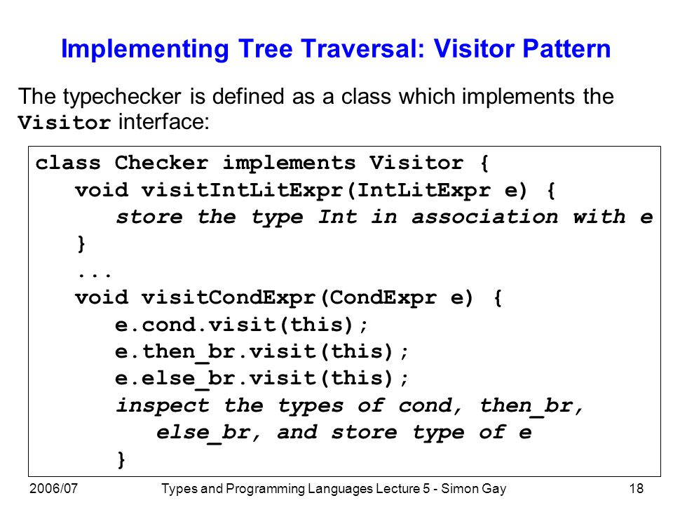 2006/07Types and Programming Languages Lecture 5 - Simon Gay19 Implementing Typechecking: Tools If we want to implement a typechecker (for SEL or SFL, say) then we also need a parser.